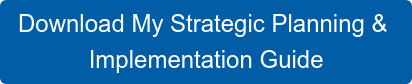 Download My Strategic Planning &  Implementation Guide